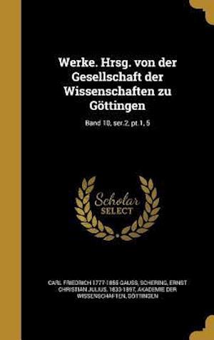 Bog, hardback Werke. Hrsg. Von Der Gesellschaft Der Wissenschaften Zu Gottingen; Band 10, Ser.2, PT.1, 5 af Carl Friedrich 1777-1855 Gauss