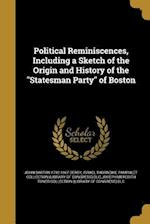 Political Reminiscences, Including a Sketch of the Origin and History of the Statesman Party of Boston af John Barton 1792-1867 Derby