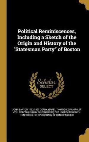 Bog, hardback Political Reminiscences, Including a Sketch of the Origin and History of the Statesman Party of Boston af John Barton 1792-1867 Derby