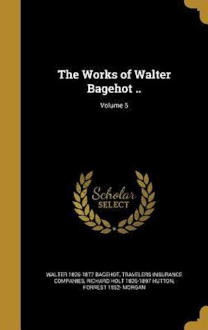 Bog, hardback The Works of Walter Bagehot ..; Volume 5 af Richard Holt 1826-1897 Hutton, Walter 1826-1877 Bagehot