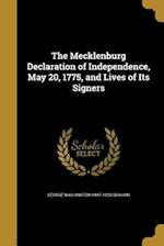 The Mecklenburg Declaration of Independence, May 20, 1775, and Lives of Its Signers af George Washington 1847-1923 Graham