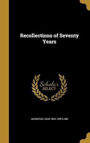 Bog, hardback Recollections of Seventy Years af Augustus Louis 1824- Chetlain