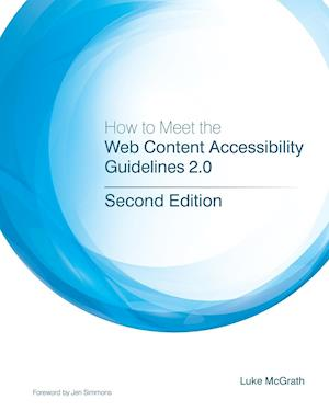Bog, hæftet How to Meet the Web Content Accessibility Guidelines 2.0 af Luke McGrath
