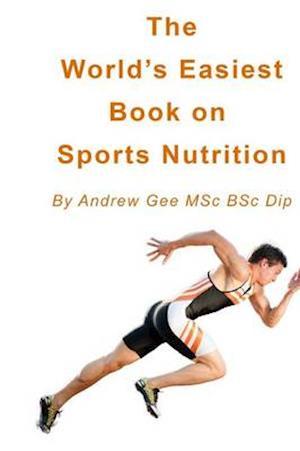 Bog, paperback World's Easiest Book on Sports Nutrition af Andrew Gee Msc Bsc Dip