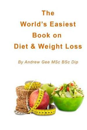 Bog, paperback World's Easiest Book on Diet & Weight Loss af Andrew Gee Msc Bsc Dip