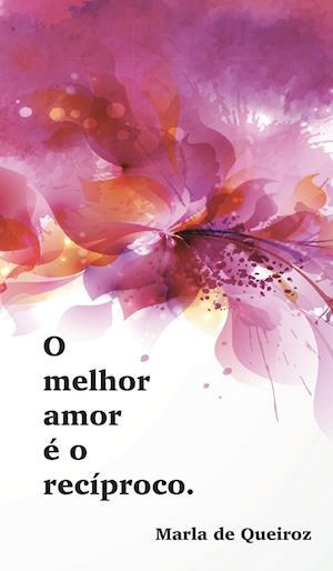 Bog, hardback Caderno 1 - O Melhor Amor E O Reciproco af Marla De Queiroz