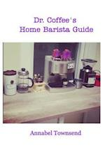 Dr. Coffee's Home Barista Guide