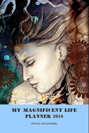 Bog, paperback My Magnificent Life Planner 2016 af Sharon Woodcock, Pivotal Life Coaching