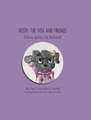 Bog, hardback Dusty the Dog and Friends - Daisy Goes to School af Pam Saunders-Ward