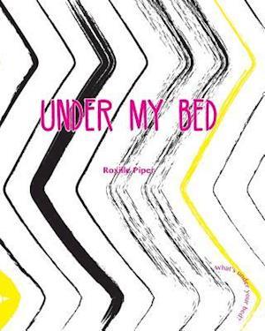 Bog, paperback Under My Bed af Roxille Piper
