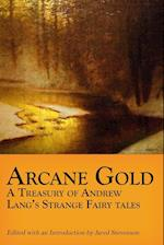 Arcane Gold: A Treasury of Andrew Lang's Strange Fairy Tales