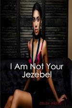 I Am Not Your Jezebel
