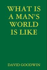 WHAT IS A MAN'S WORLD IS LIKE