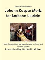 Selected Pieces by Johann Kaspar Mertz for Baritone Ukulele