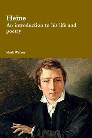 Heine: An introduction to his life and poetry