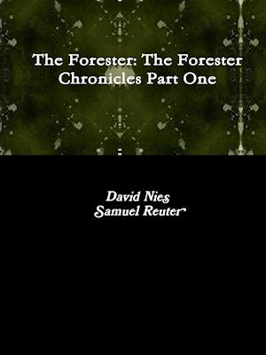 Bog, hæftet The Forester: The Forester Chronicles Part One af Samuel Reuter, David Nies