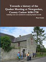 Towards a History of the Quaker Meeting at Newgarden, County Carlow 1650-1730 Including Some New Methods for Analyzing Quaker Records