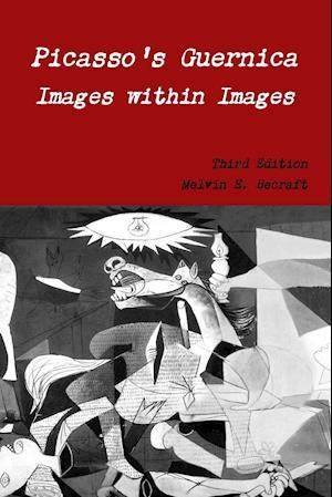 Bog, hæftet Picasso's Guernica - Images within Images, Third Edition af Melvin E. Becraft