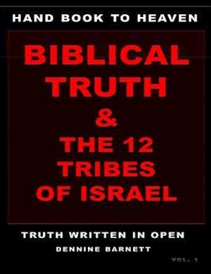 HAND BOOK TO HEAVEN BIBLICAL TRUTH & THE 12 TRIBES OF ISRAEL