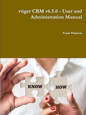 Bog, hæftet vtiger CRM v6.5.0 - User and Administration Manual af Frank Piepiorra
