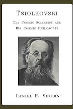 Tsiolkovski, The Cosmic Scientist and His Cosmic Philosophy