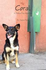 Coral : A Shelter Dog Adventure Book #1