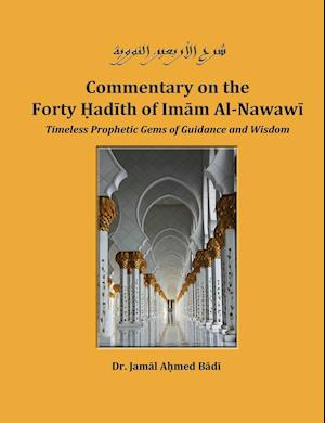 Bog, paperback Commentary on the Forty Hadith of Imam Al-Nawawi - Timeless Prophetic Gems of Guidance and Wisdom af Dr Jamal Ahmed Badi