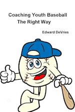 Coaching Youth Baseball - The Right Way af Edward DeVries