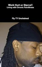 Work Hurt or Starve!! - Living with Chronic Pain/Illness af Fly Ty Unchained