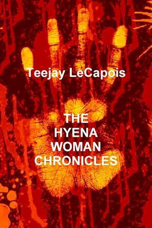 Bog, hæftet The Hyena Woman Chronicles af Teejay LeCapois