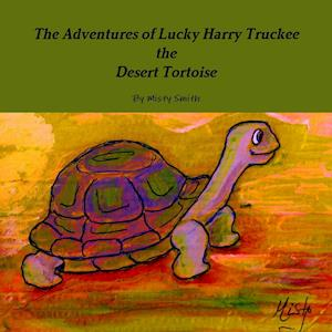 Bog, hæftet The Adventures of Lucky Harry Truckee the Desert Tortoise af Misty Smith