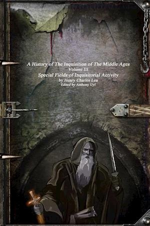 Bog, hæftet A History of The Inquisition of The Middle Ages: Special Fields of Inquisitorial Activity af Henry Charles Lea