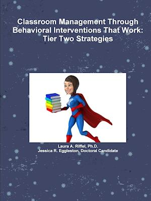 Bog, hæftet Classroom Management Through Behavioral Interventions That Work : Tier Two Strategies af Doctoral Candidate Eggleston Jessica R, Ph.D. Riffel Laura A.
