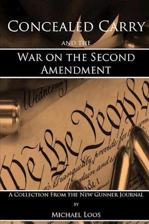 Bog, hæftet Concealed Carry and the War on the Second Amendment af Michael Loos