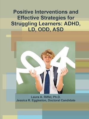 Bog, hæftet Positive Interventions and Effective Strategies for Struggling Learners: ADHD, LD, ODD, ASD af Doctoral Candidate Eggleston Jessica R, Ph.D. Riffel Laura A.