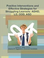 Positive Interventions and Effective Strategies for Struggling Learners: ADHD, LD, ODD, ASD