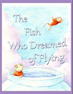 Fish Who Dreamed of Flying af Jonathan Ziegler