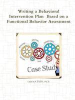 Writing a Behavioral Intervention Plan Based on a Functional Behavior Assessment