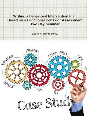 Bog, hæftet Writing a Behavioral Intervention Plan Based on a Functional Behavior Assessment Two Day Seminar af Ph.D. Riffel Laura A.