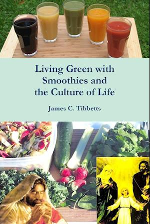Bog, hæftet Living Green with Smoothies and the Culture of Life af James C. Tibbetts