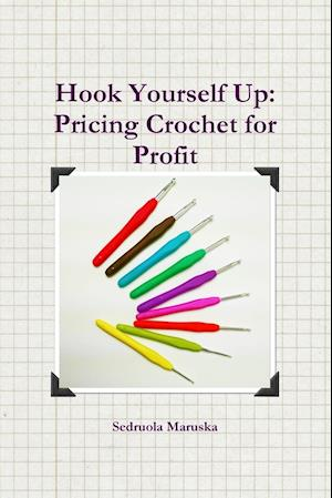 Bog, hæftet Hook Yourself Up: Pricing Crochet for Profit af Sedruola Maruska