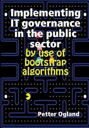 Bog, hardback Implementing IT governance in the public sector by use of bootstrap algorithms af Petter Ogland