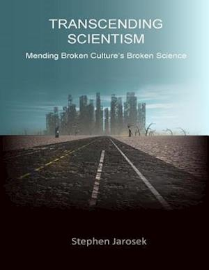 Transcending Scientism: Mending Broken Culture's Broken Science af Stephen Jarosek