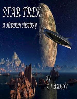 Star Trek: A Hidden History af A. I. Asimov