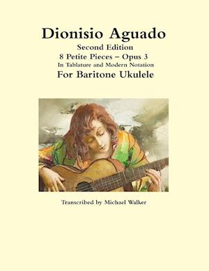 Dionisio Aguado: 8 Petite Pieces - Opus 3 In Tablature and Modern Notation For Baritone Ukulele