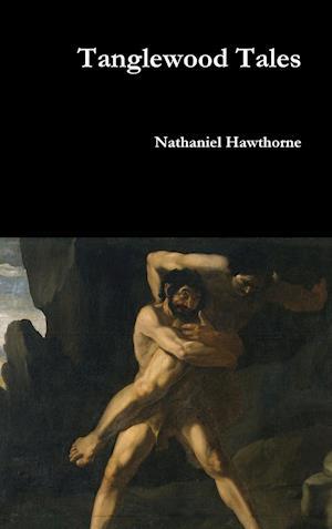 Bog, hardback Tanglewood Tales af Nathaniel Hawthorne
