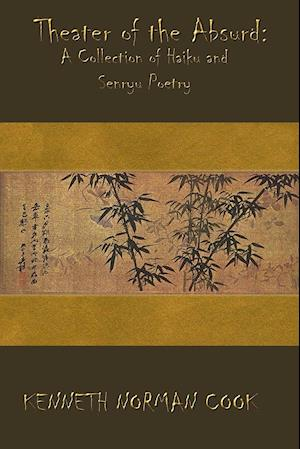 THEATER OF THE ABSURD: A COLLECTION OF HAIKU AND SENRYU POETRY