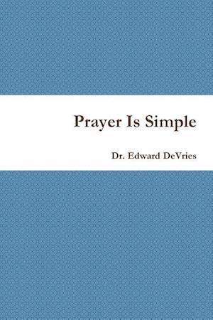 Bog, hæftet Prayer Is Simple af Edward DeVries