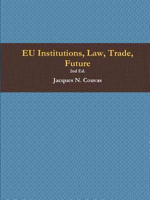 Bog, hæftet EU Institutions, Law, Trade, Future 2nd Ed. af Jacques Couvas
