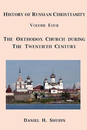 Bog, hæftet History of Russian Christianity, Volume Four, The Russian Orthodox Church during the Twentieth Century af Daniel H. Shubin